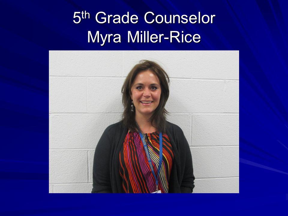 5 th Grade Counselor Myra Miller-Rice