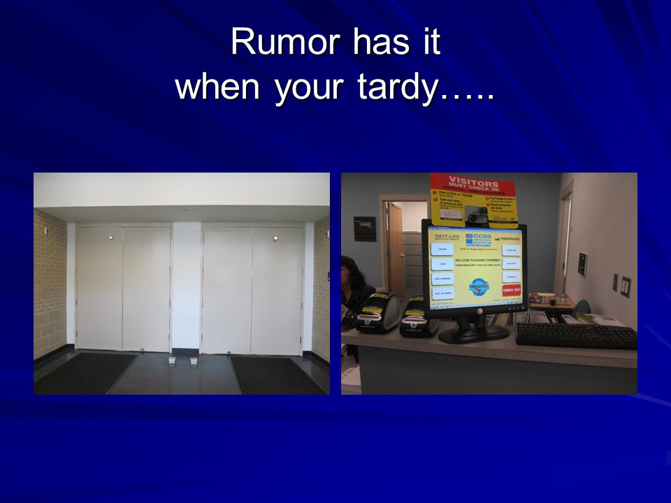 Rumor has it when your tardy…..