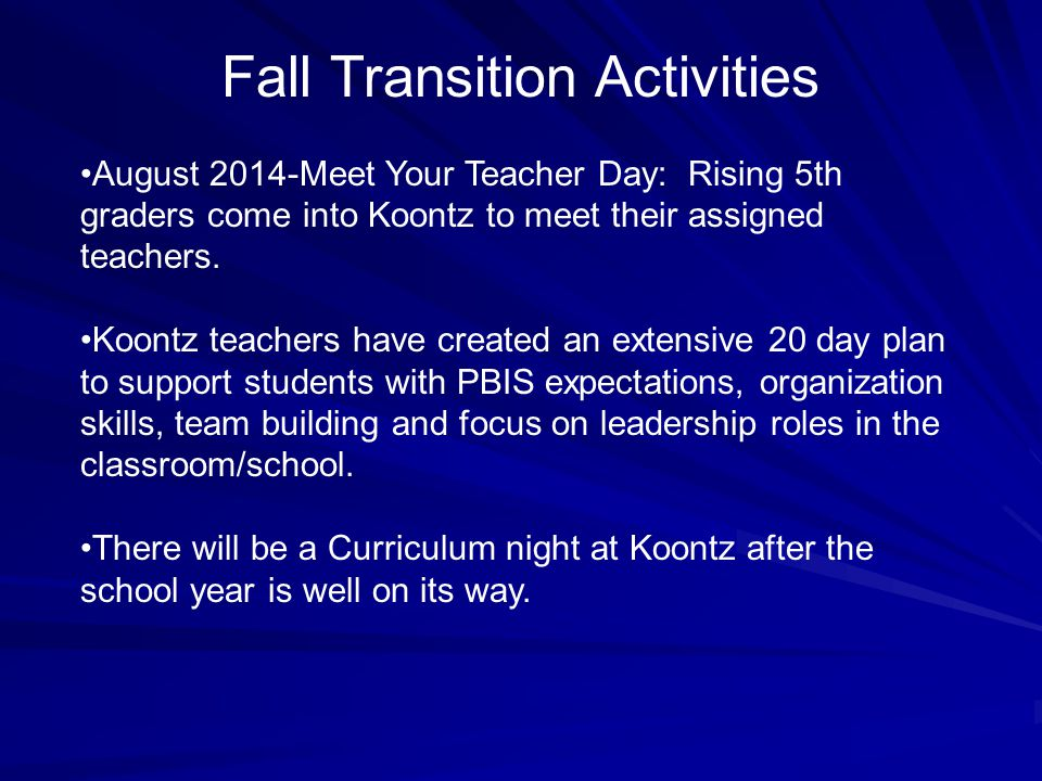 Fall Transition Activities August 2014-Meet Your Teacher Day: Rising 5th graders come into Koontz to meet their assigned teachers.