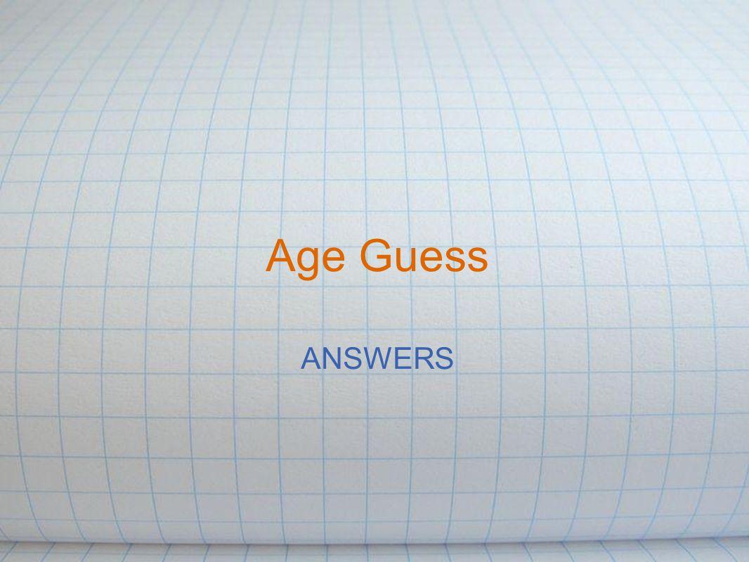 Age Guess ANSWERS