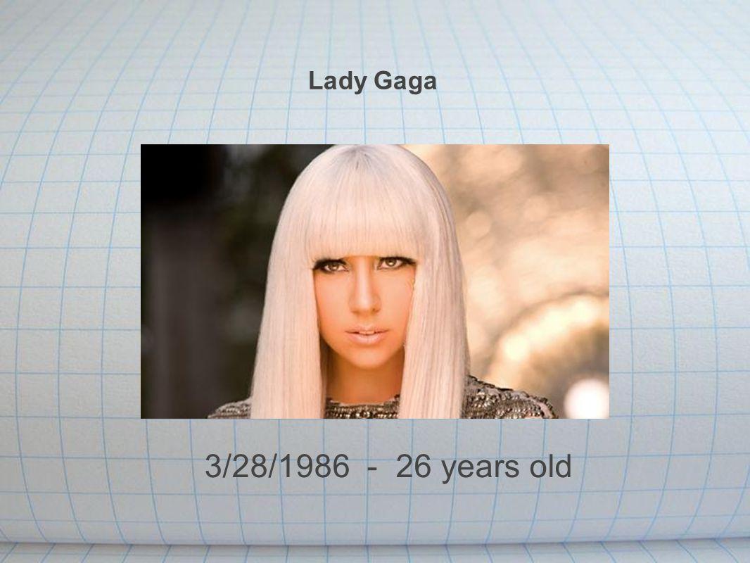 Lady Gaga 3/28/1986 - 26 years old