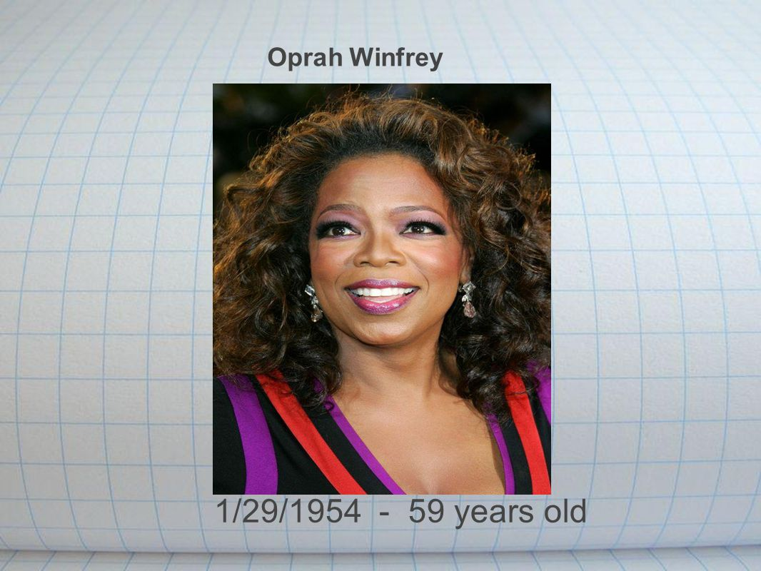 Oprah Winfrey 1/29/1954 - 59 years old