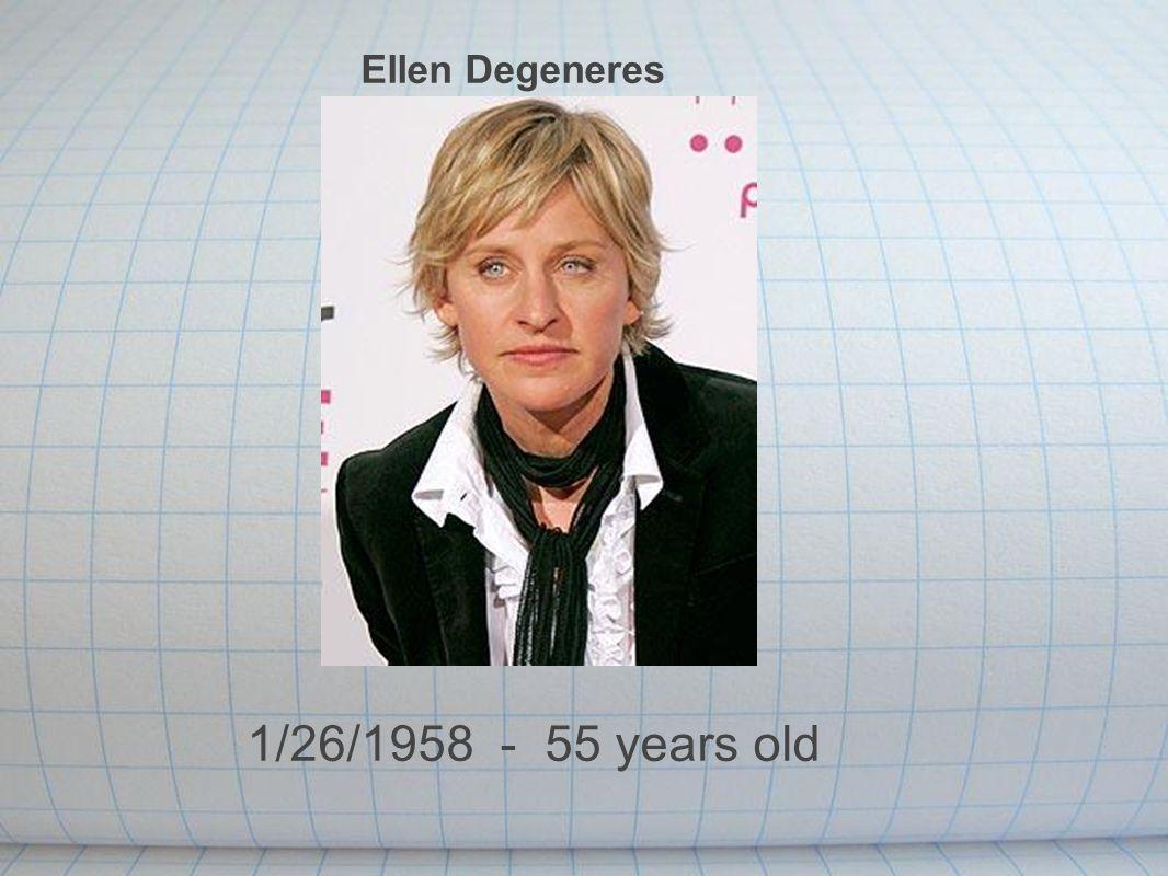 Ellen Degeneres 1/26/1958 - 55 years old
