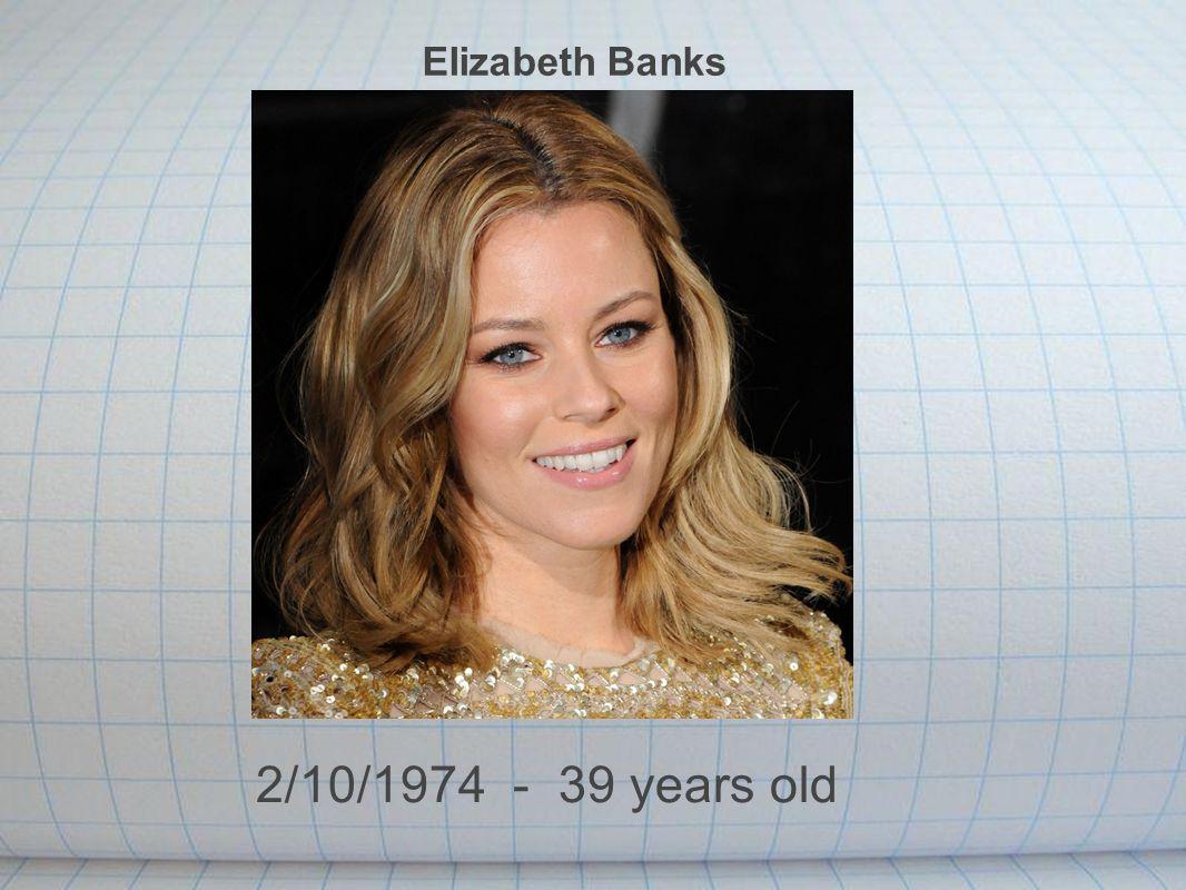 Elizabeth Banks 2/10/1974 - 39 years old