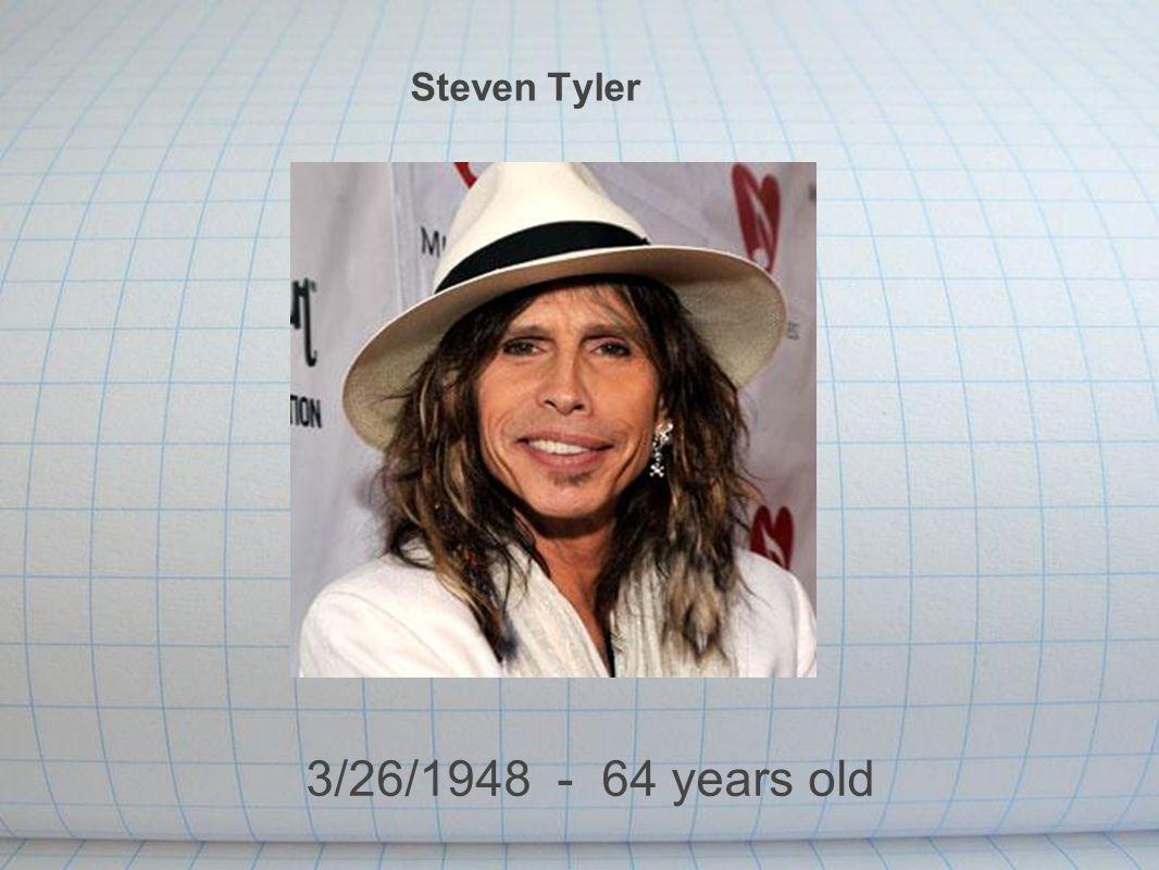 Steven Tyler 3/26/1948 - 64 years old