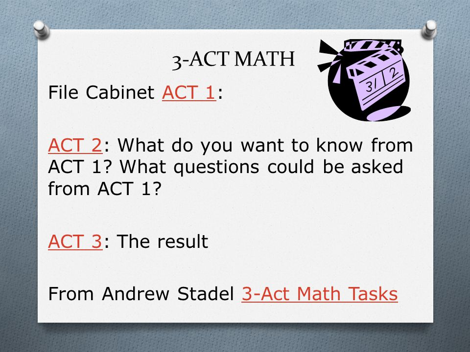 3-ACT MATH File Cabinet ACT 1:ACT 1 ACT 2ACT 2: What do you want to know from ACT 1.
