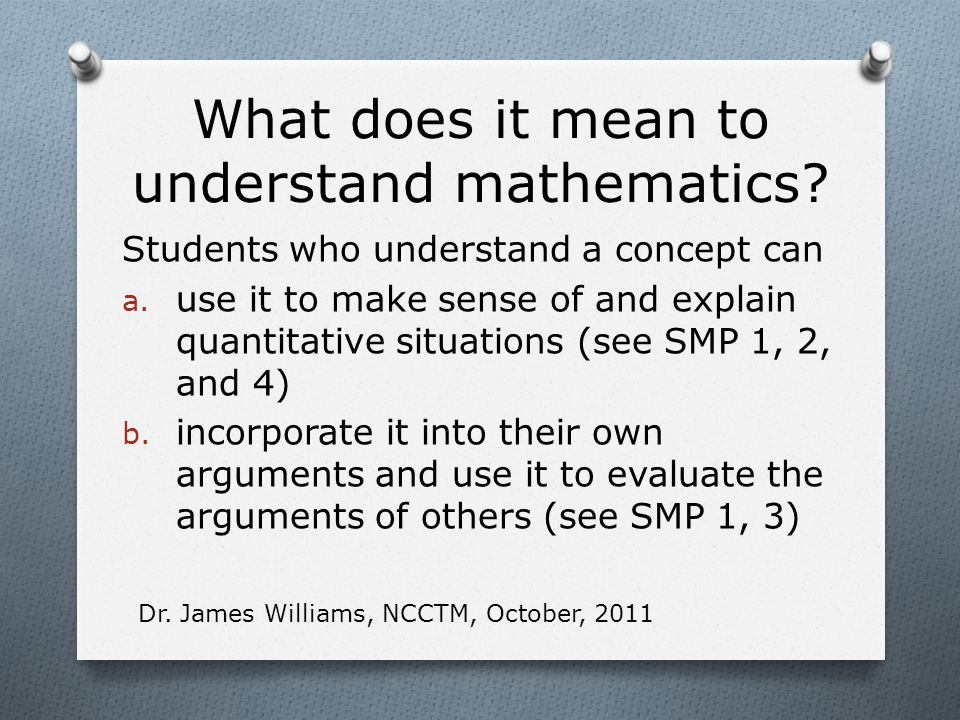 What does it mean to understand mathematics.Students who understand a concept can: c.