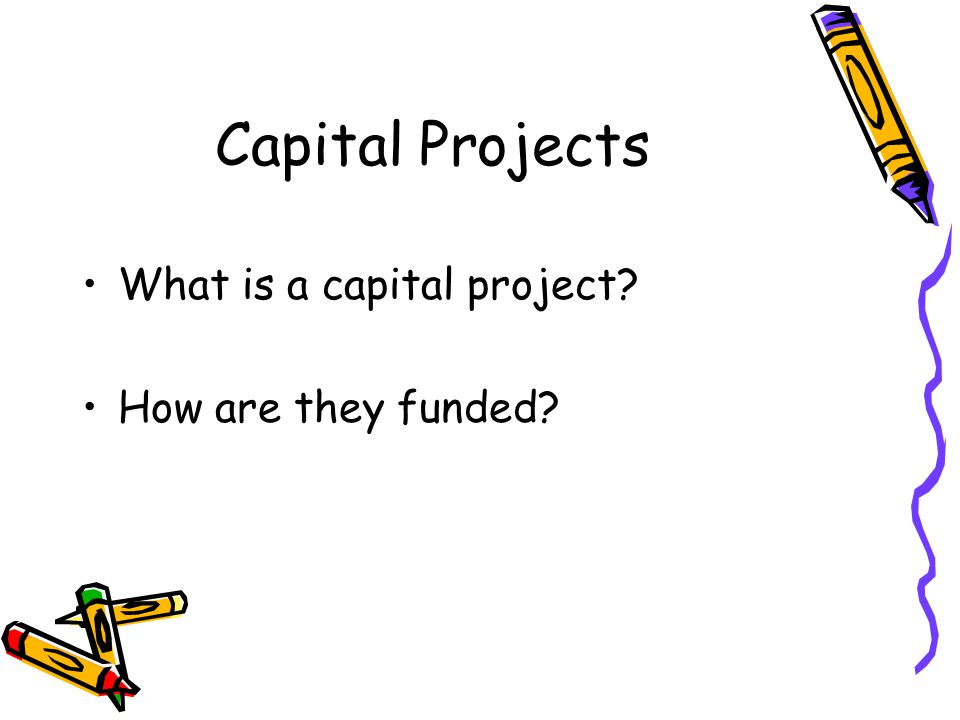 Capital Projects What is a capital project How are they funded