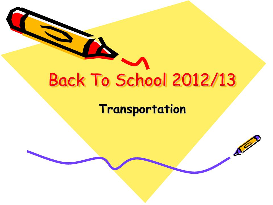 Back To School 2012/13 Transportation
