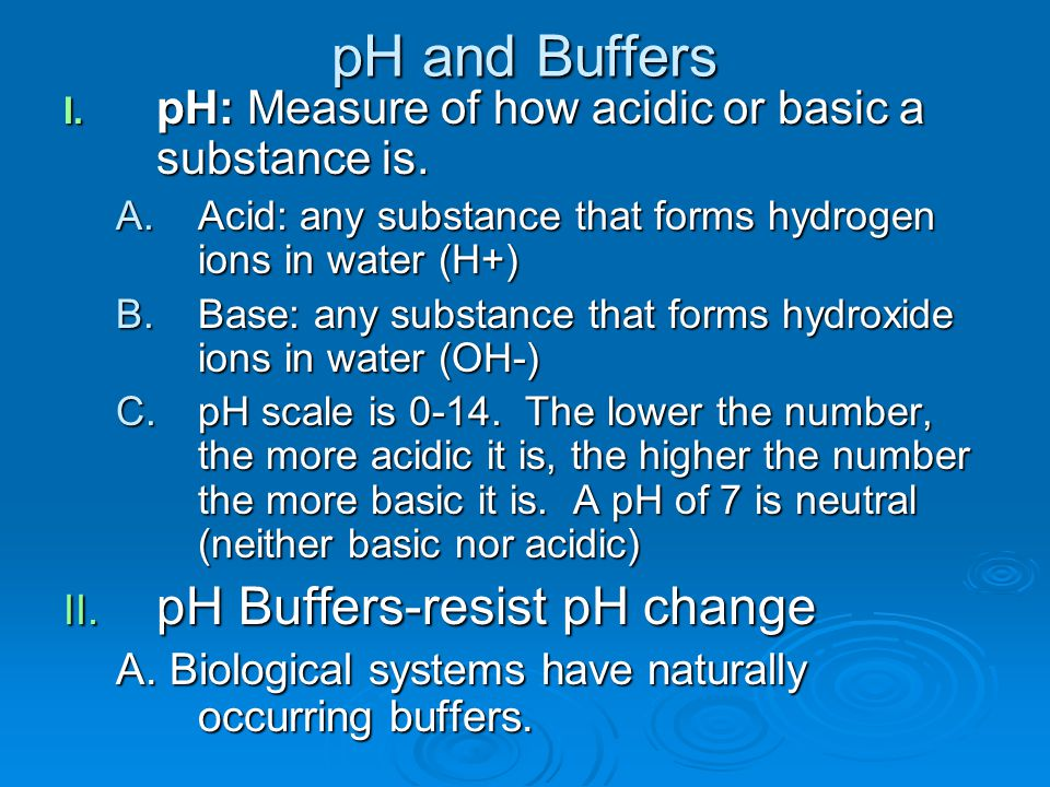 pH and Buffers I. pH: Measure of how acidic or basic a substance is.