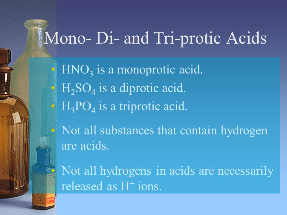 Mono- Di- and Tri-protic Acids HNO 3 is a monoprotic acid.