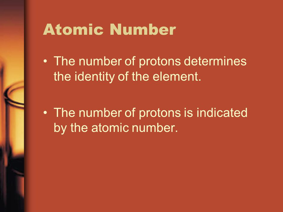 Atomic Number The number of protons determines the identity of the element. The number of protons is indicated by the atomic number.