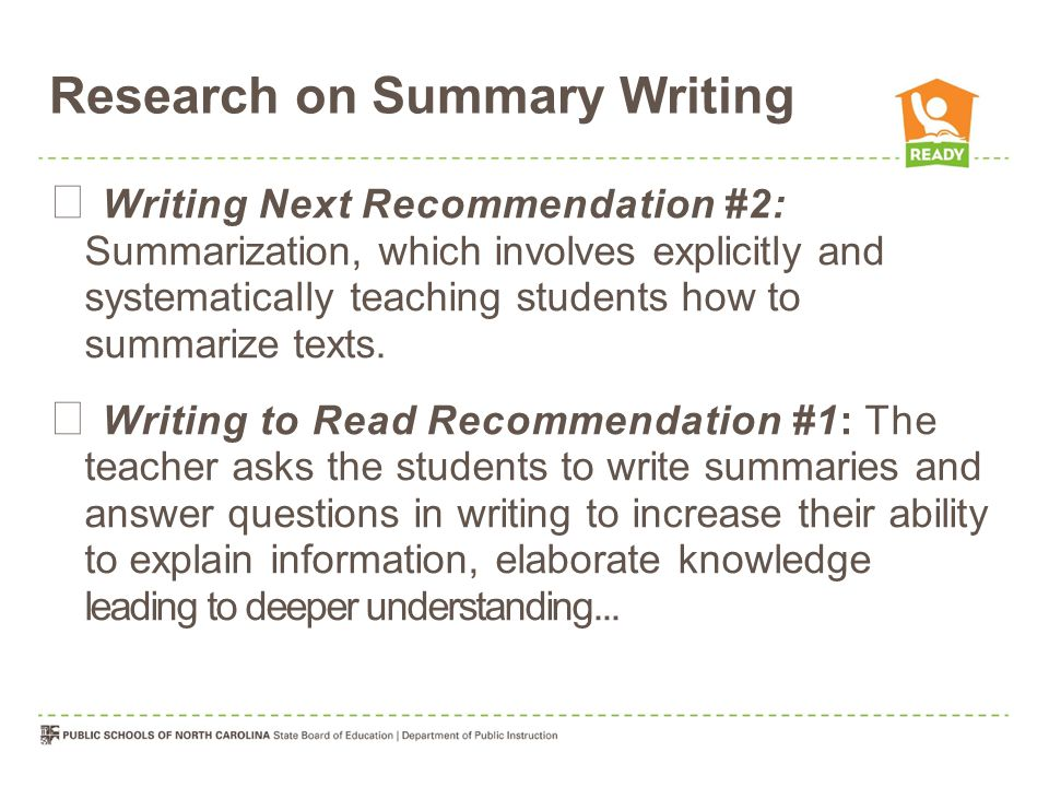 Research on Summary Writing  Writing Next Recommendation #2: Summarization, which involves explicitly and systematically teaching students how to summarize texts.