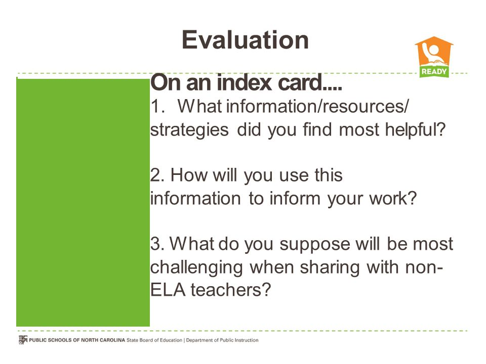 Evaluation On an index card.... 1.What information/resources/ strategies did you find most helpful.