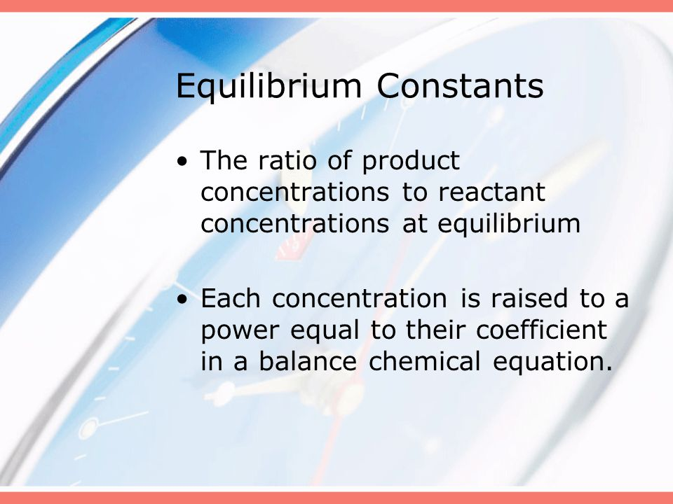 Equilibrium Constants The ratio of product concentrations to reactant concentrations at equilibrium Each concentration is raised to a power equal to t
