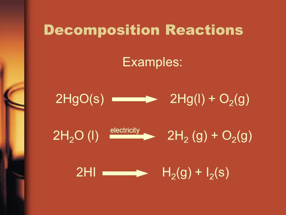 Examples: 2HgO(s) 2Hg(l) + O 2 (g) 2H 2 O (l) 2H 2 (g) + O 2 (g) 2HIH 2 (g) + I 2 (s) electricity