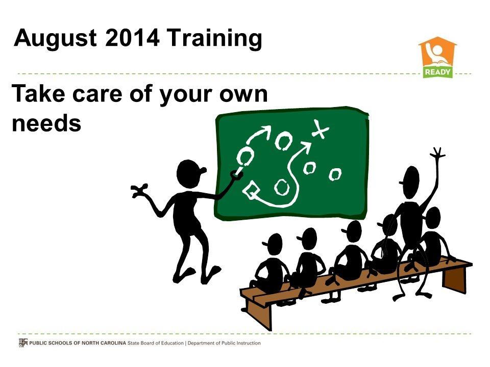 Take care of your own needs August 2014 Training
