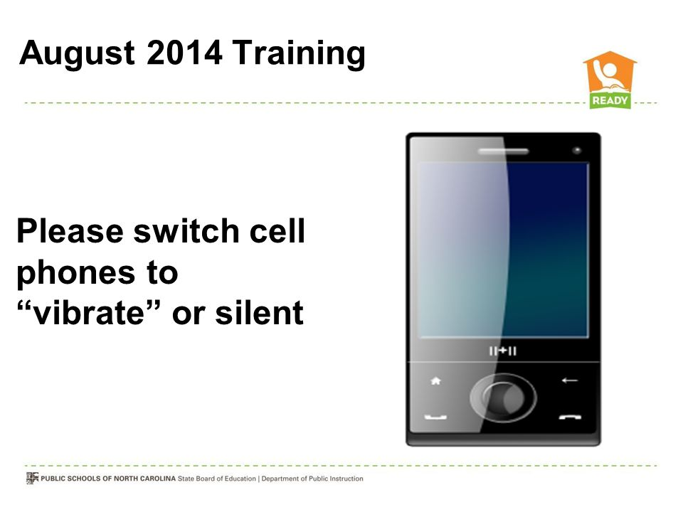 "Please switch cell phones to ""vibrate"" or silent August 2014 Training"
