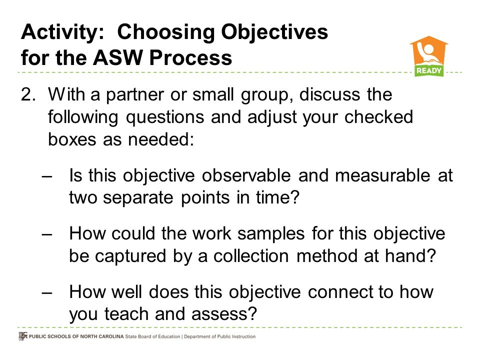 Activity: Choosing Objectives for the ASW Process 2.With a partner or small group, discuss the following questions and adjust your checked boxes as ne