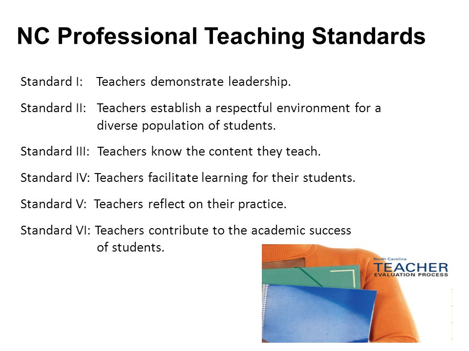 Standard I: Teachers demonstrate leadership. Standard II: Teachers establish a respectful environment for a diverse population of students. Standard I