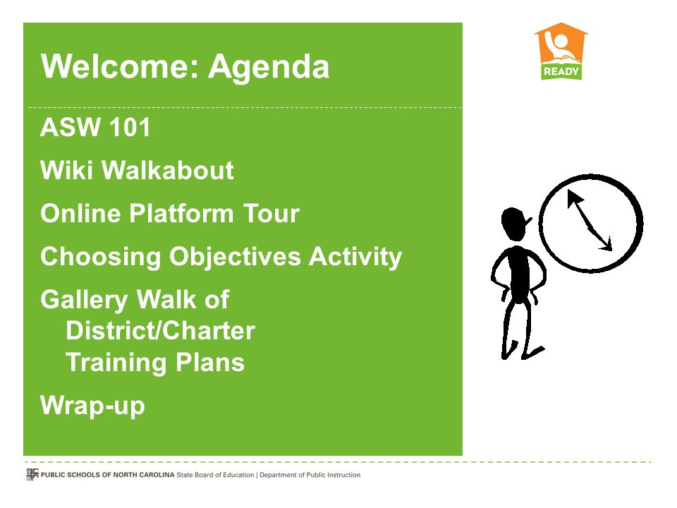 Welcome: Agenda ASW 101 Wiki Walkabout Online Platform Tour Choosing Objectives Activity Gallery Walk of District/Charter Training Plans Wrap-up