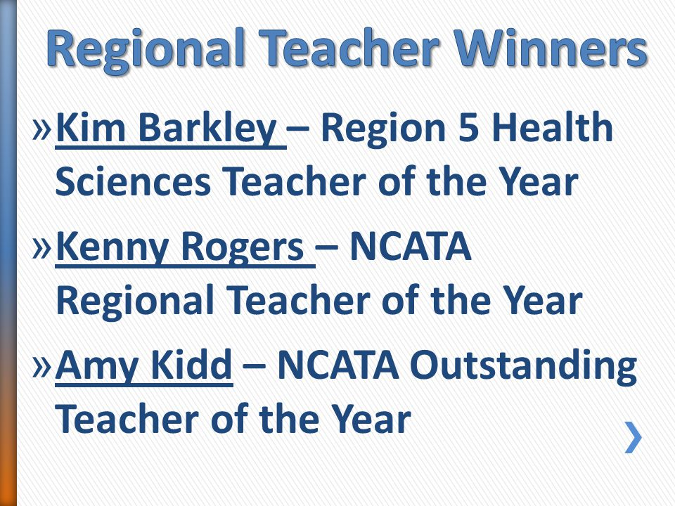 » Kim Barkley – Region 5 Health Sciences Teacher of the Year » Kenny Rogers – NCATA Regional Teacher of the Year » Amy Kidd – NCATA Outstanding Teacher of the Year