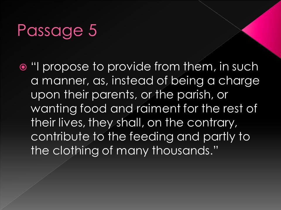 """ """"I propose to provide from them, in such a manner, as, instead of being a charge upon their parents, or the parish, or wanting food and raiment for"""