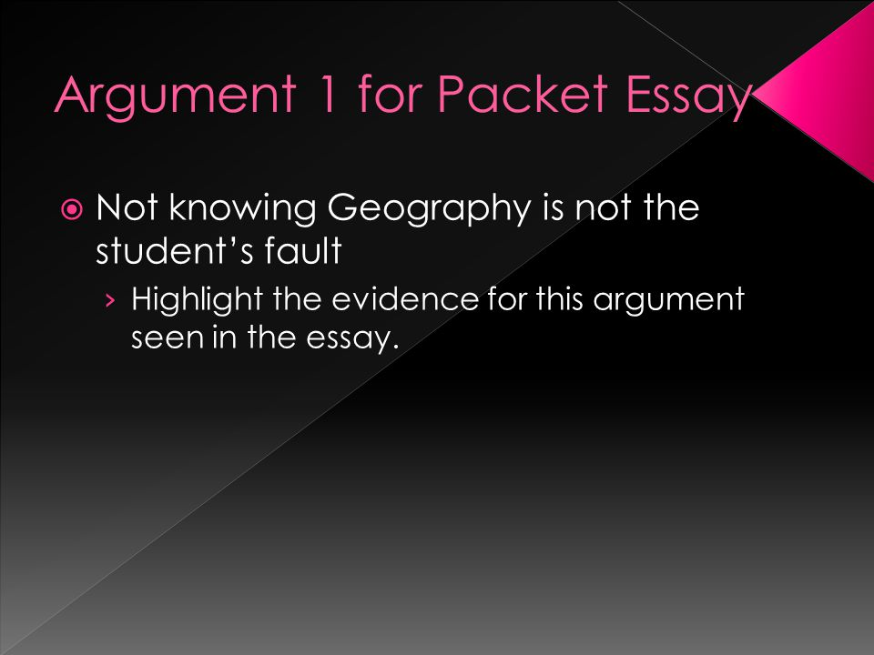  Not knowing Geography is not the student's fault › Highlight the evidence for this argument seen in the essay.