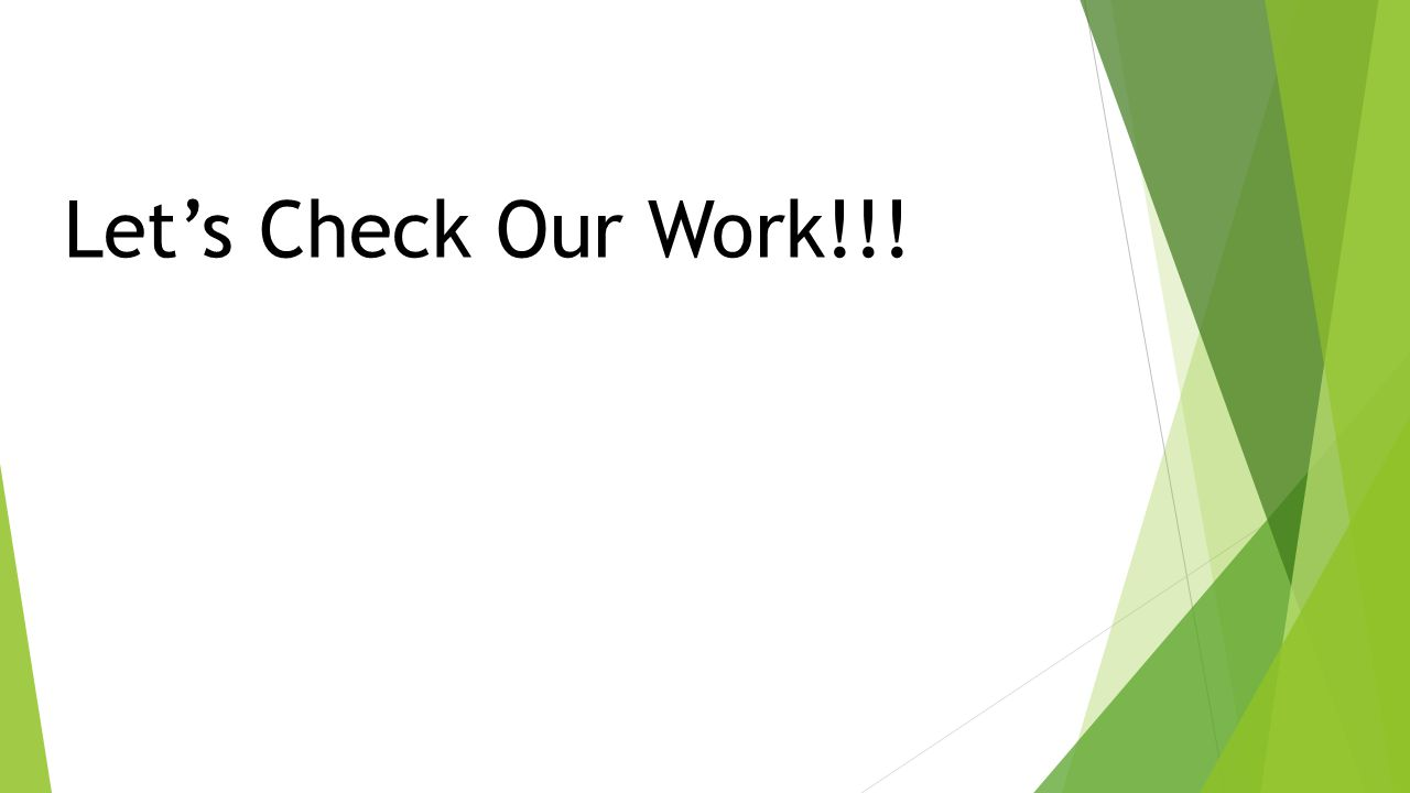 Let's Check Our Work!!!