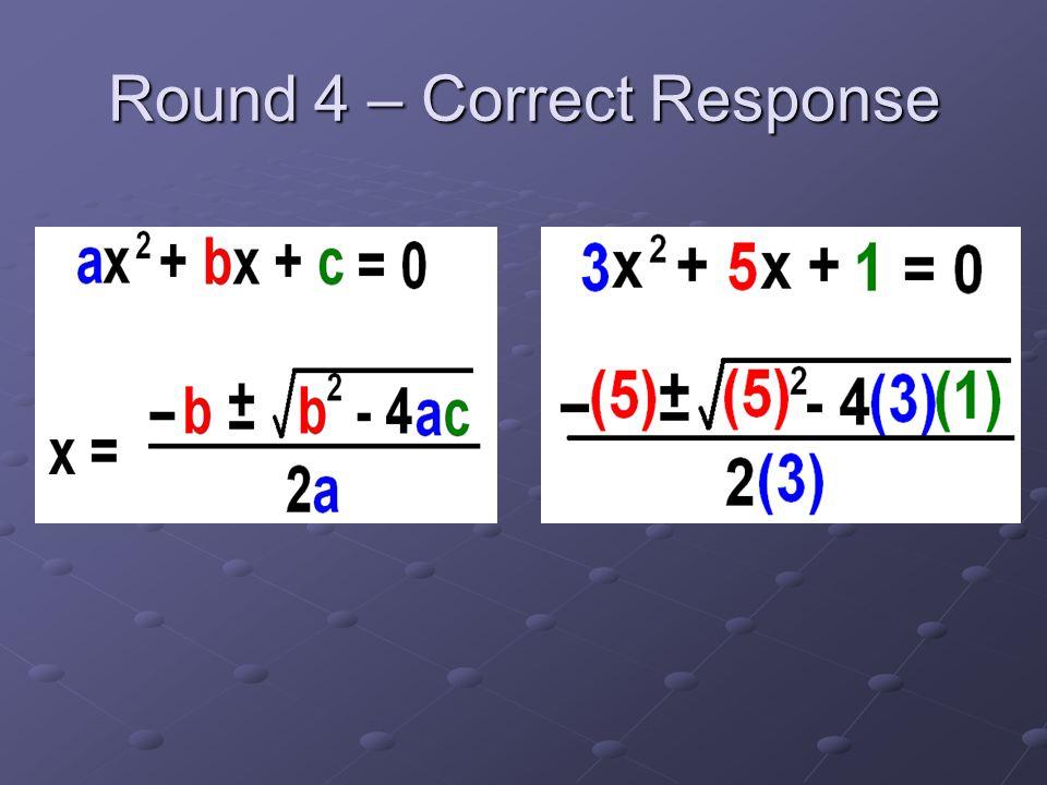 Round 4 – Correct Response