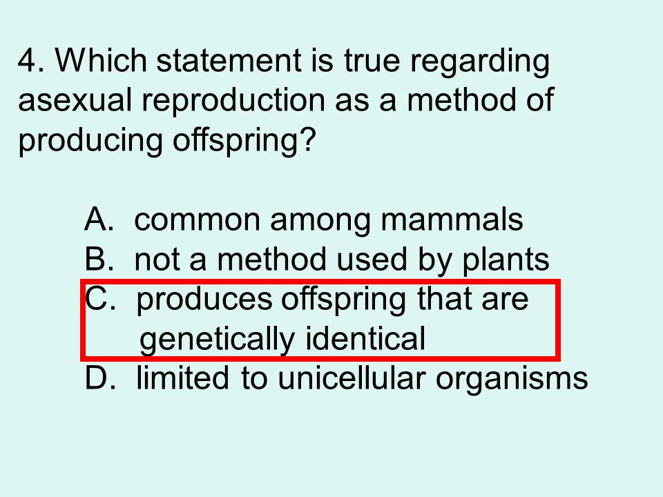 4.Which statement is true regarding asexual reproduction as a method of producing offspring.