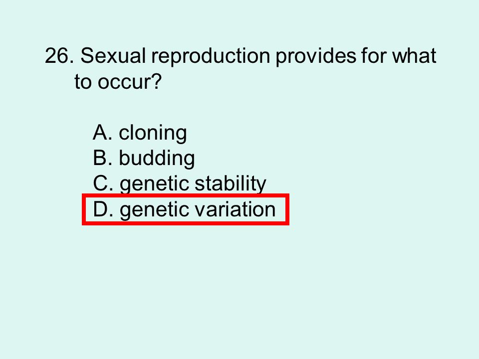 26.Sexual reproduction provides for what to occur.