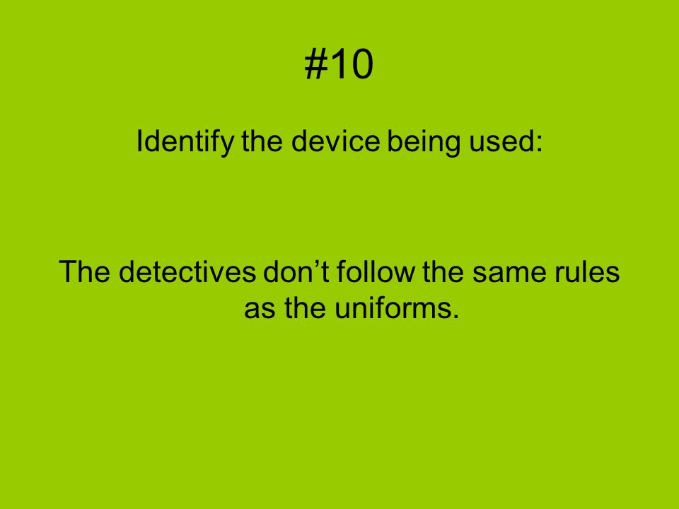 #10 Identify the device being used: The detectives don't follow the same rules as the uniforms.
