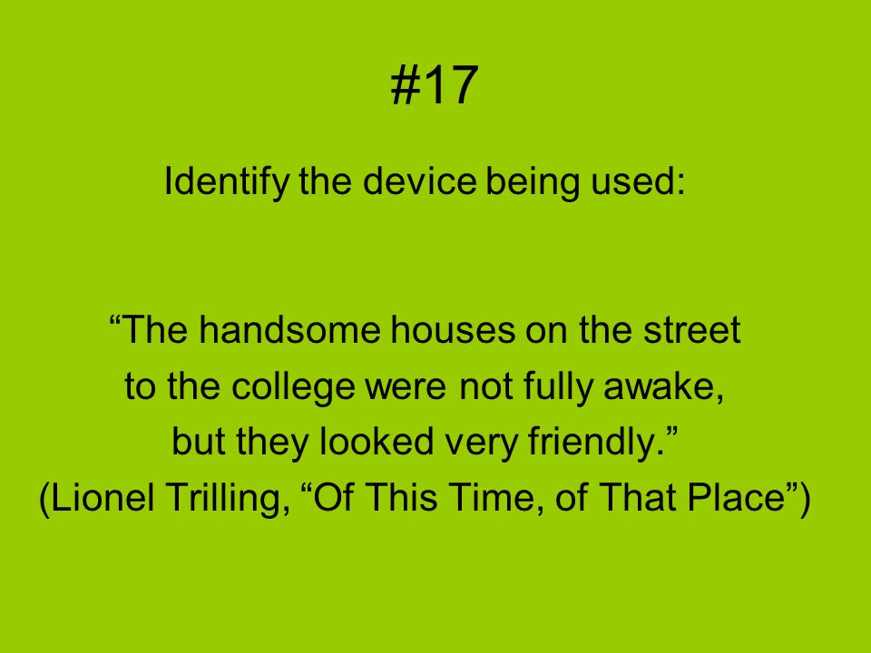 "#17 Identify the device being used: ""The handsome houses on the street to the college were not fully awake, but they looked very friendly."" (Lionel Tr"