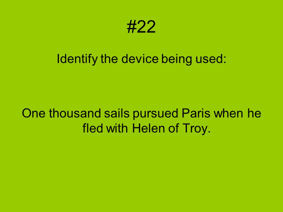 #22 Identify the device being used: One thousand sails pursued Paris when he fled with Helen of Troy.