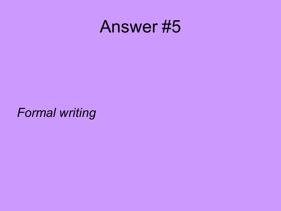 Answer #5 Formal writing