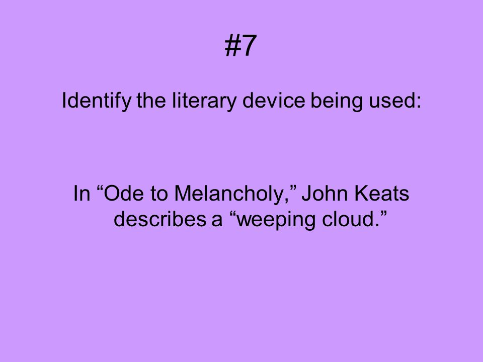 "#7 Identify the literary device being used: In ""Ode to Melancholy,"" John Keats describes a ""weeping cloud."""