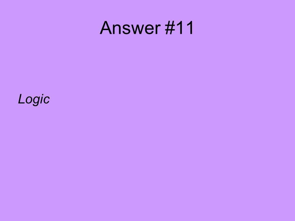 Answer #11 Logic