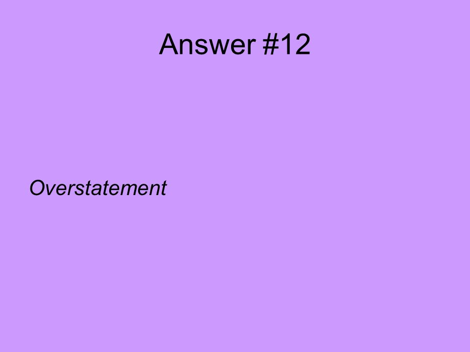 Answer #12 Overstatement