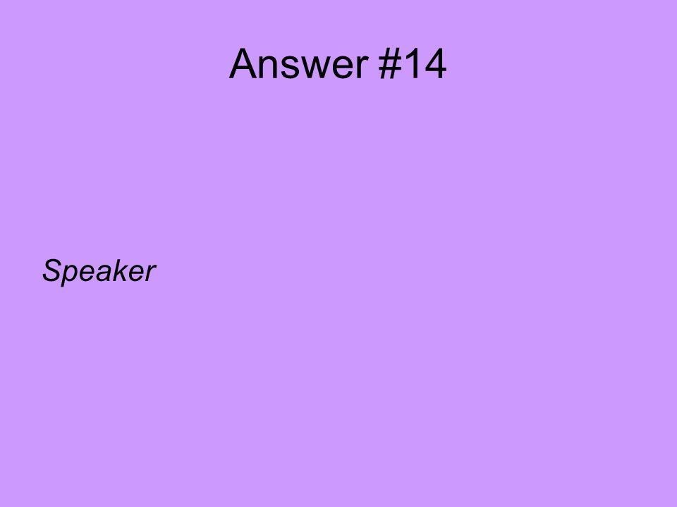 Answer #14 Speaker