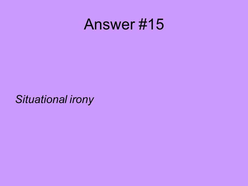 Answer #15 Situational irony