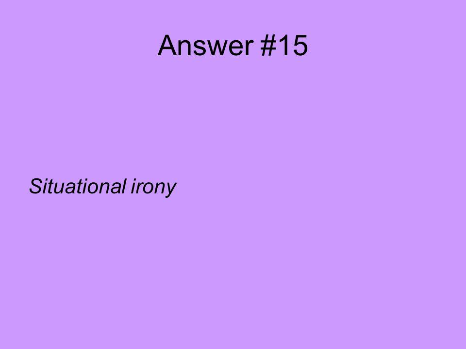 Answer #15 Situational irony