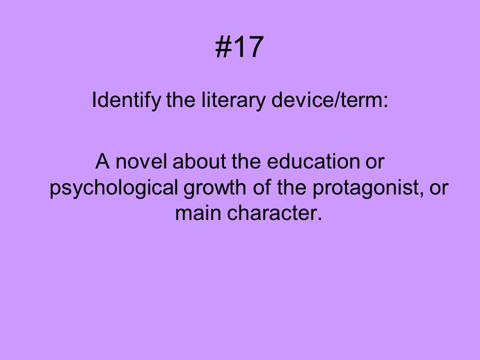 #17 Identify the literary device/term: A novel about the education or psychological growth of the protagonist, or main character.