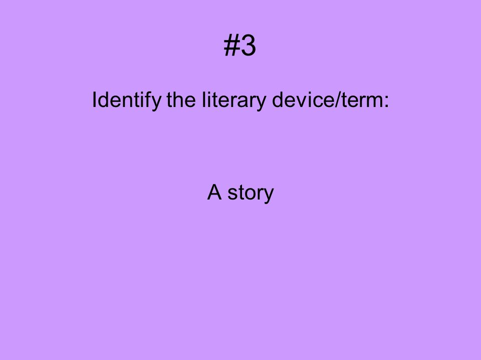 #3 Identify the literary device/term: A story