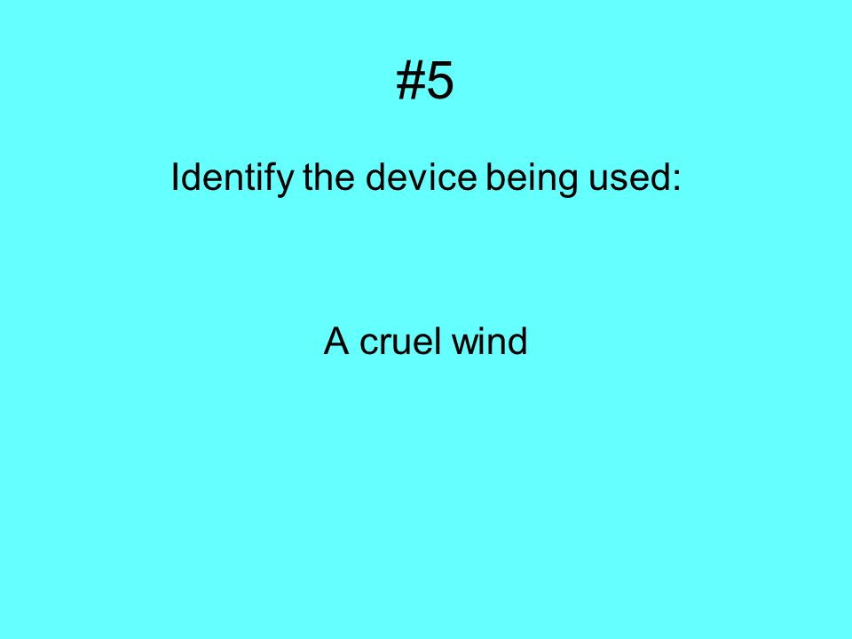 #5 Identify the device being used: A cruel wind