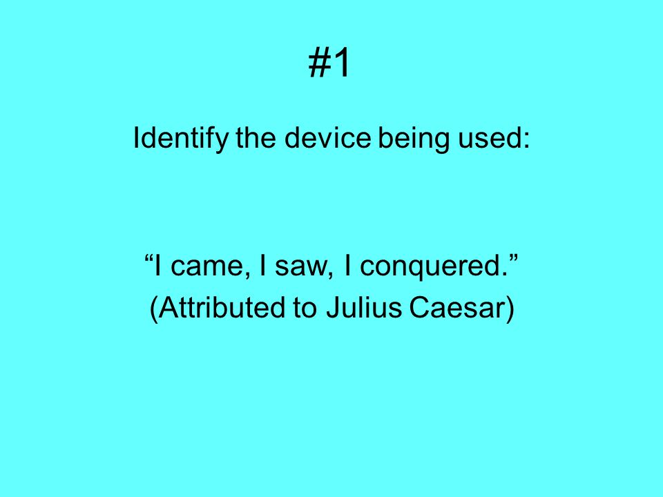 #1 Identify the device being used: I came, I saw, I conquered. (Attributed to Julius Caesar)