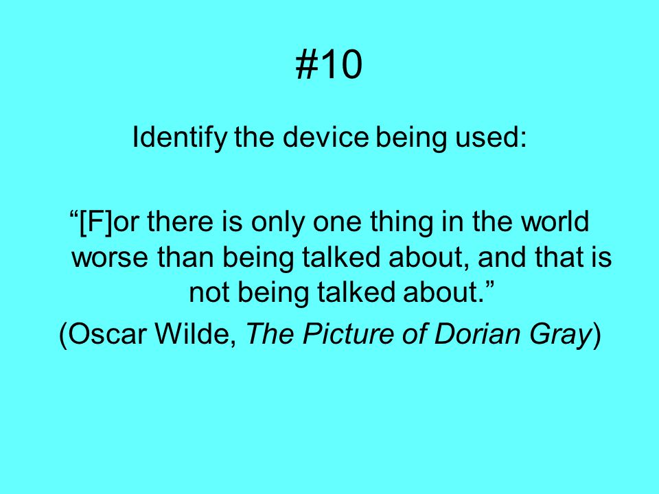 #10 Identify the device being used: [F]or there is only one thing in the world worse than being talked about, and that is not being talked about. (Oscar Wilde, The Picture of Dorian Gray)