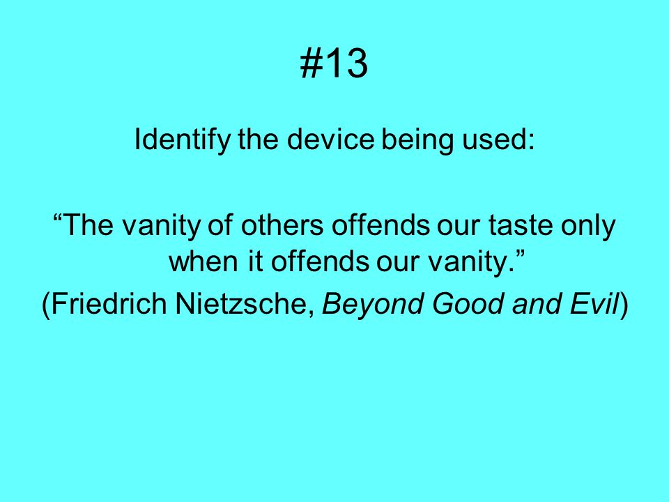 #13 Identify the device being used: The vanity of others offends our taste only when it offends our vanity. (Friedrich Nietzsche, Beyond Good and Evil)