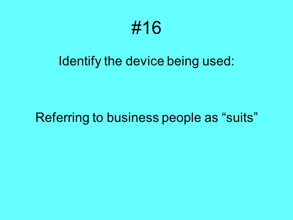 #16 Identify the device being used: Referring to business people as suits