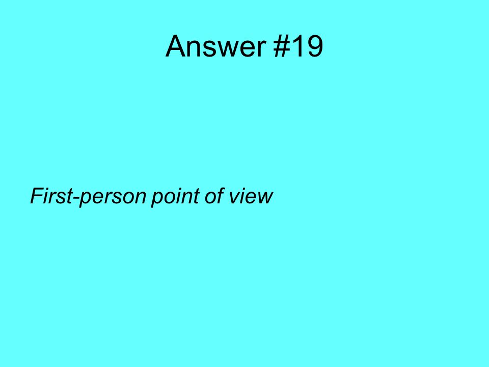 Answer #19 First-person point of view